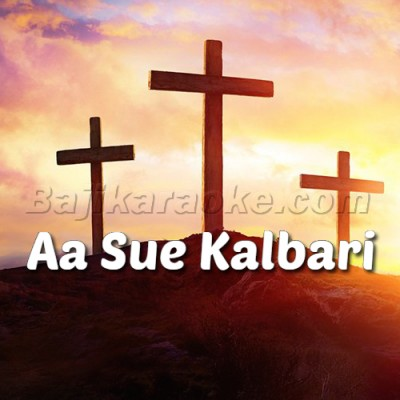 Aa Sue Kalbari Chalen - Christian - Karaoke  Mp3