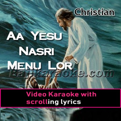 Aa Yesu Nasri Menu Lor Teri - Christian - Video Karaoke Lyrics