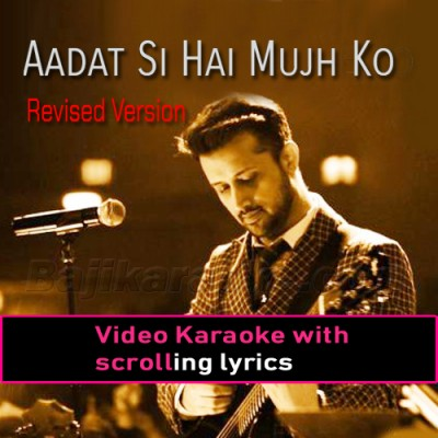 Aadat Si Hai Mujh Ko - Revised Version - Video Karaoke Lyrics | Atif Aslam