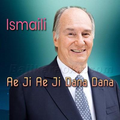 Ae Ji Ae Ji Dana Dana - Ginan Religious - Karaoke Mp3 | Agha Khan Ismaili