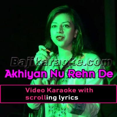 Akhiyan Nu Rehn De -  Video Karaoke Lyrics