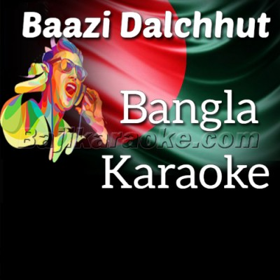 Baazi Dalchhut - Bangla - Karaoke Mp3