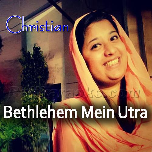 Bethlehem Mein Utra Hai - Karaoke Mp3