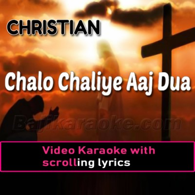 Chalo Chaliye Aj Dua Dy Liye - Christian - Video Karaoke Lyrics
