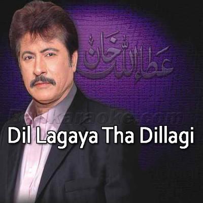 Dil Lagaya Tha Dillagi - Karaoke Mp3 | Attaullah Khan Esakhelvi