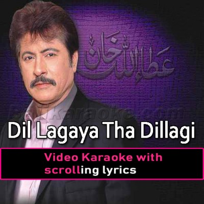 Dil Lagaya Tha Dillagi - Video Karaoke Lyrics | Attaullah Khan Esakhelvi