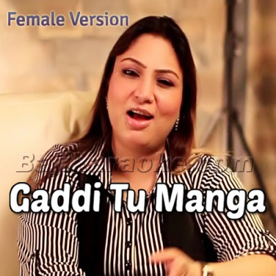 Gaddi Tu Manga De - Female Verion - Live - Karaoke  Mp3