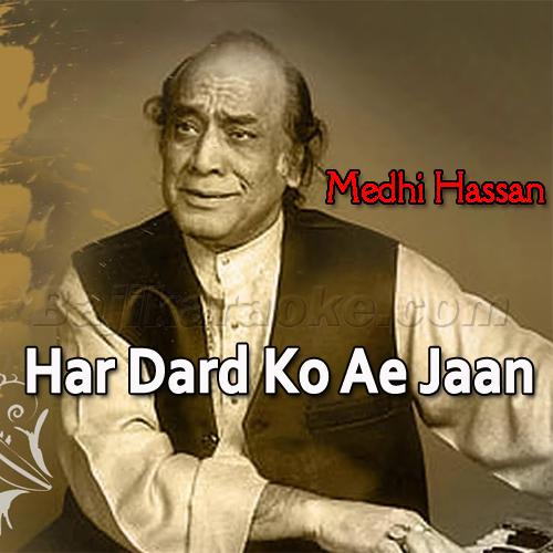 Har Dard Ko Ae Jaan - New Version - Ghazal - Karaoke MP3 - Mehdi Hassan Mp3