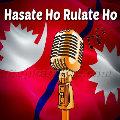 Hasate Ho Rulate Ho - Nepali - Karaoke Mp3