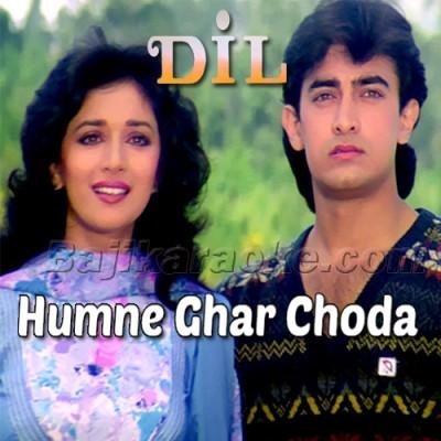 Humne Ghar Choda Hai - Dil - Karaoke Mp3