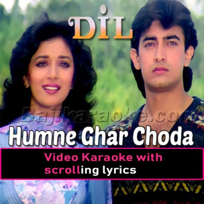 Humne Ghar Choda Hai - Dil - Video Karaoke Lyrics