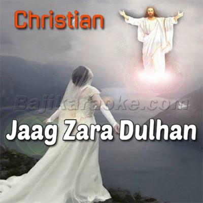 Jaag Zara Dulhan Yesu Aa Raha - Christian - Karaoke Mp3