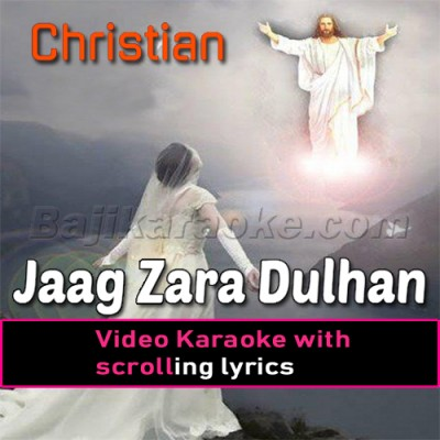 Jaag Zara Dulhan Yesu Aa Raha - Christian - Video Karaoke Lyrics