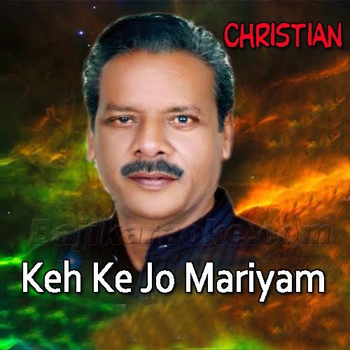 Keh Ke Mariyam Jo Masiha Ne - Christian - Karaoke Mp3