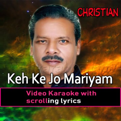 Keh Ke Mariyam Jo Masiha Ne - Christian - Video Karaoke Lyrics