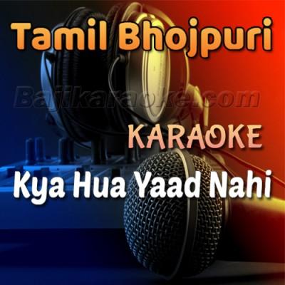 Kya Hua Yaad Nahi - Remix - Tamil - Karaoke Mp3