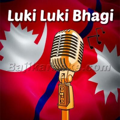 Luki Luki Bhagi Bhagi - Nepali - Karaoke Mp3