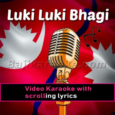 Luki Luki Bhagi Bhagi - Nepali - Video Karaoke Lyrics