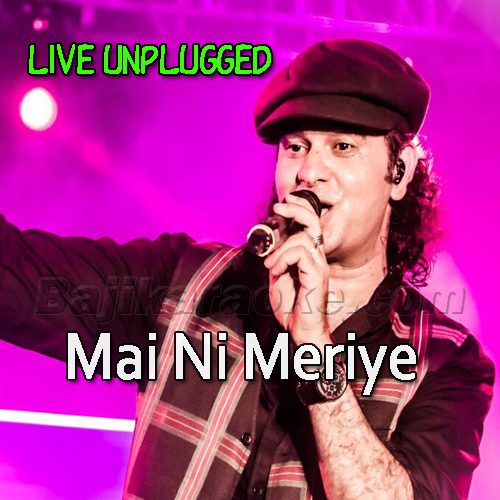Mai Ni Meriye Unplugged - Live in music - Karaoke Mp3