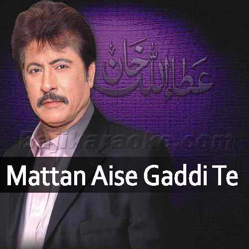 Mattan Aise Gaddi Te - Karaoke Mp3 | Attaullah Khan Esakhelvi