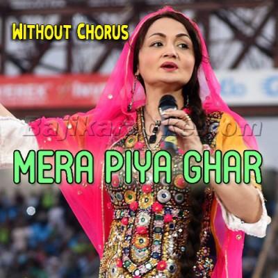Mera Piya Ghar Aaya - Without Chorus - Karaoke Mp3 - Shazia Khushak