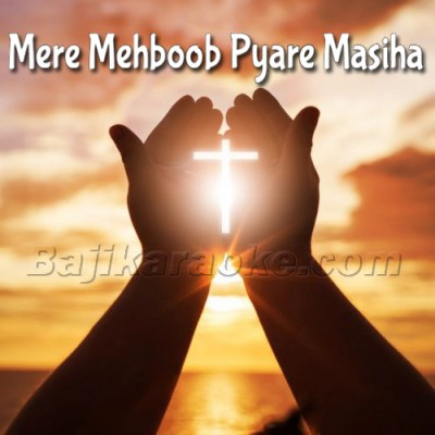 Mere Mehboob Pyare Masiha - Christian - Karaoke Mp3