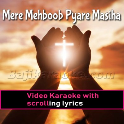 Mere Mehboob Pyare Masiha - Christian - Video Karaoke Lyrics