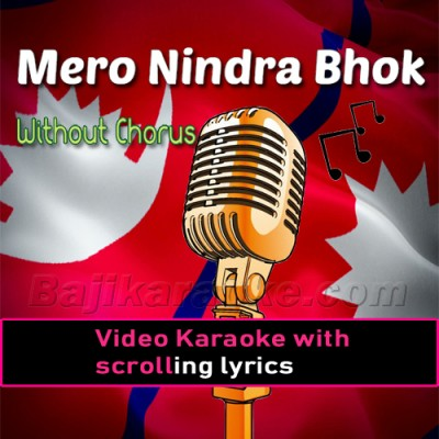 Mero Nindra Bhokh Tirkha - Without Chorus - Video Karaoke Lyrics