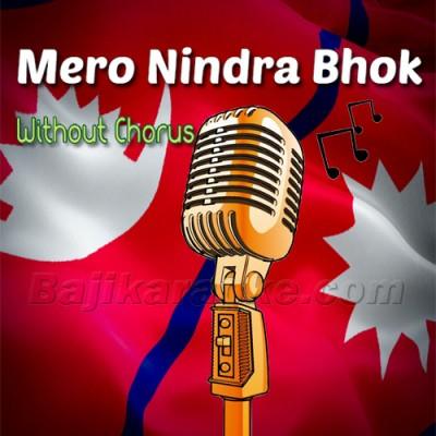 Mero Nindra Bhokh Tirkha - Without Chorus - Karaoke Mp3