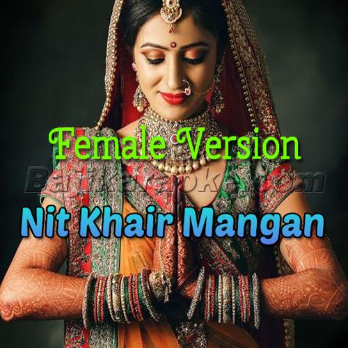 Nit Khair Mangan - Bollywood - Female Version - Karaoke Mp3