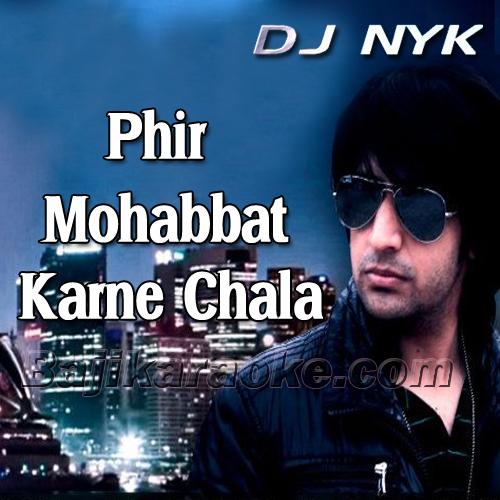 Phir Mohabbat Karne Laga Hai - Dj Nyk - Karaoke Mp3