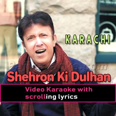Shehron Ki Dulhan Karachi - Video Karaoke Lyrics