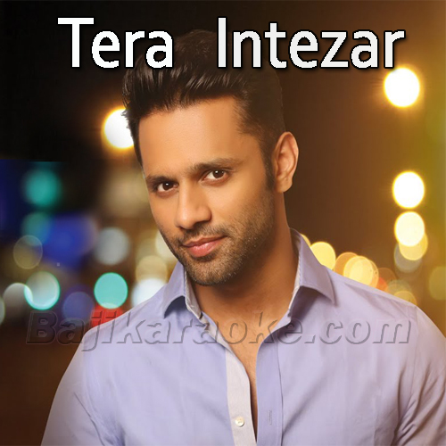 Tera Intezar Hai Mujhe - Karaoke Mp3 - Rahul Vaidya