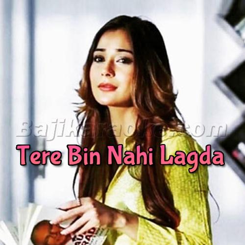 Tere Bina Nahi Lagda Dil - Female Version - Karaoke Mp3