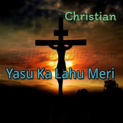 Yasu Ka Lahu Meri Shifa - Christian - Karaoke Mp3
