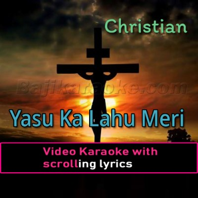 Yasu Ka Lahu Meri Shifa - Christian - Video Karaoke Lyrics