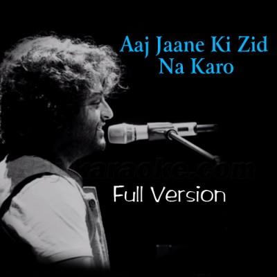 Aaj Jaane Ki Zid Na Karo - Full Version - Karaoke Mp3