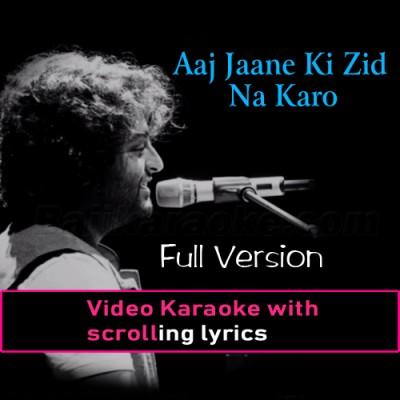 Aaj Jaane Ki Zid Na Karo - Full Version - Video Karaoke Lyrics