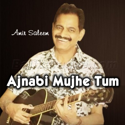 Ajnabi Mujhe Tum - Karaoke Mp3