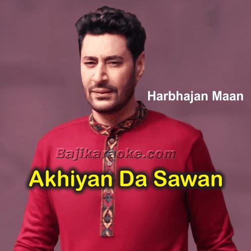Akhiyan Da Sawan Paunda - Karaoke Mp3