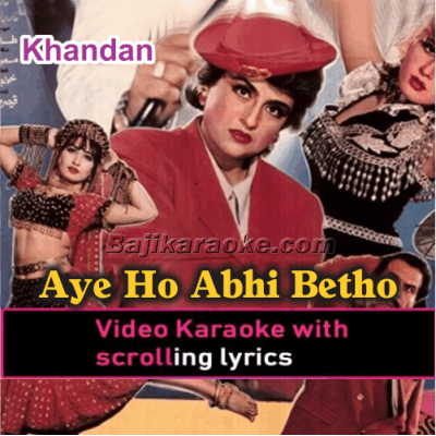 Aye Ho Abhi Betho To Sahi - Video Karaoke Lyrics