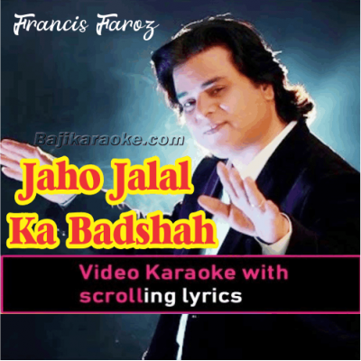 Jaho Jalal Ka Badshah - With Chorus - Christian - Video Karaoke Lyrics