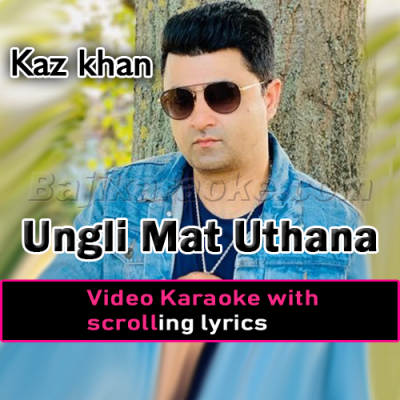 Ungli Mat Uthana - Pakistani National - Video Karaoke Lyrics