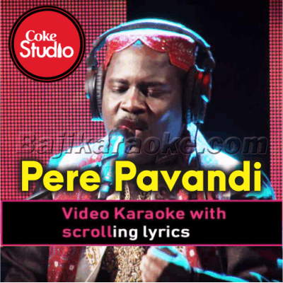 Pere Pavandi Saan - Coke Studio - Video Karaoke Lyrics