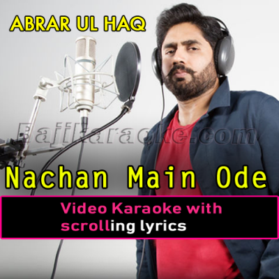 Nachan Main Ode Naal - Video Karaoke Lyrics | Abrar Ul Haq