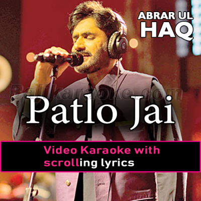 Patlo jai - Video Karaoke Lyrics | Abrar Ul Haq