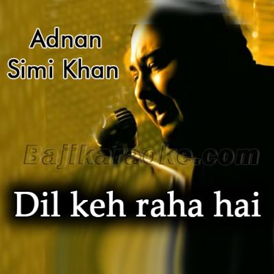 Dil keh raha hai - Karaoke Mp3 | Adnan Sami Khan