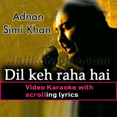 Dil keh raha hai - Karaoke Video Karaoke Lyrics | Adnan Sami Khan