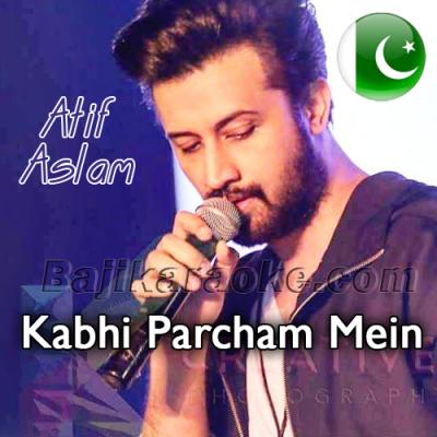 Kabhi Parcham Mein Lipte - Karaoke Mp3   Atif Aslam