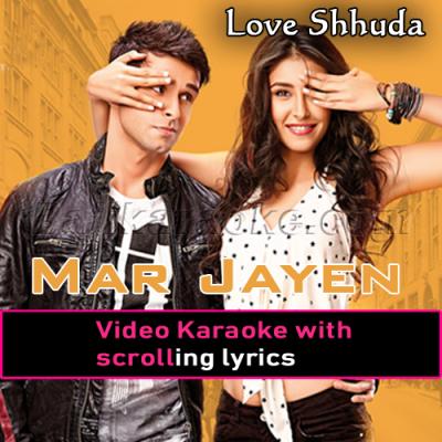 Mar Jayen - Loveshhuda - Video Karaoke Lyrics